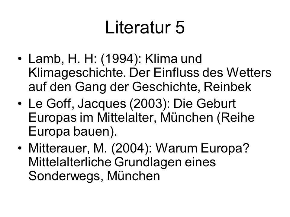 Literatur 5 Lamb, H. H: (1994): Klima und Klimageschichte. Der Einfluss des Wetters auf den Gang der Geschichte, Reinbek.