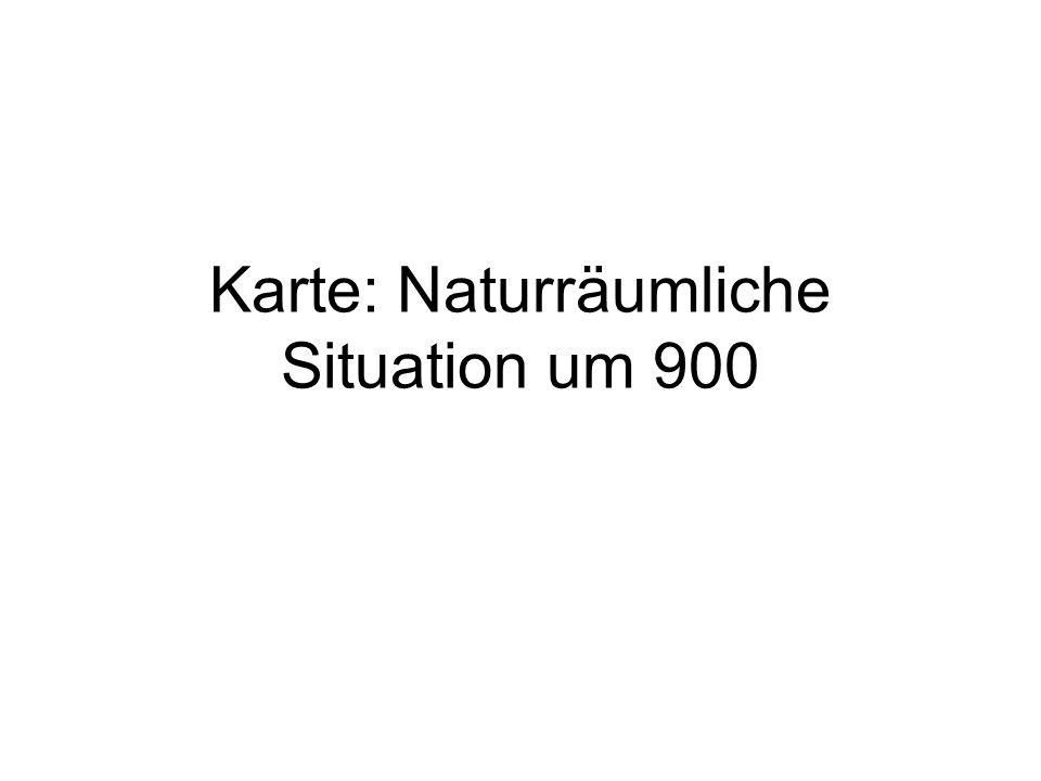 Karte: Naturräumliche Situation um 900