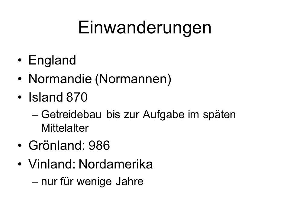 Einwanderungen England Normandie (Normannen) Island 870 Grönland: 986