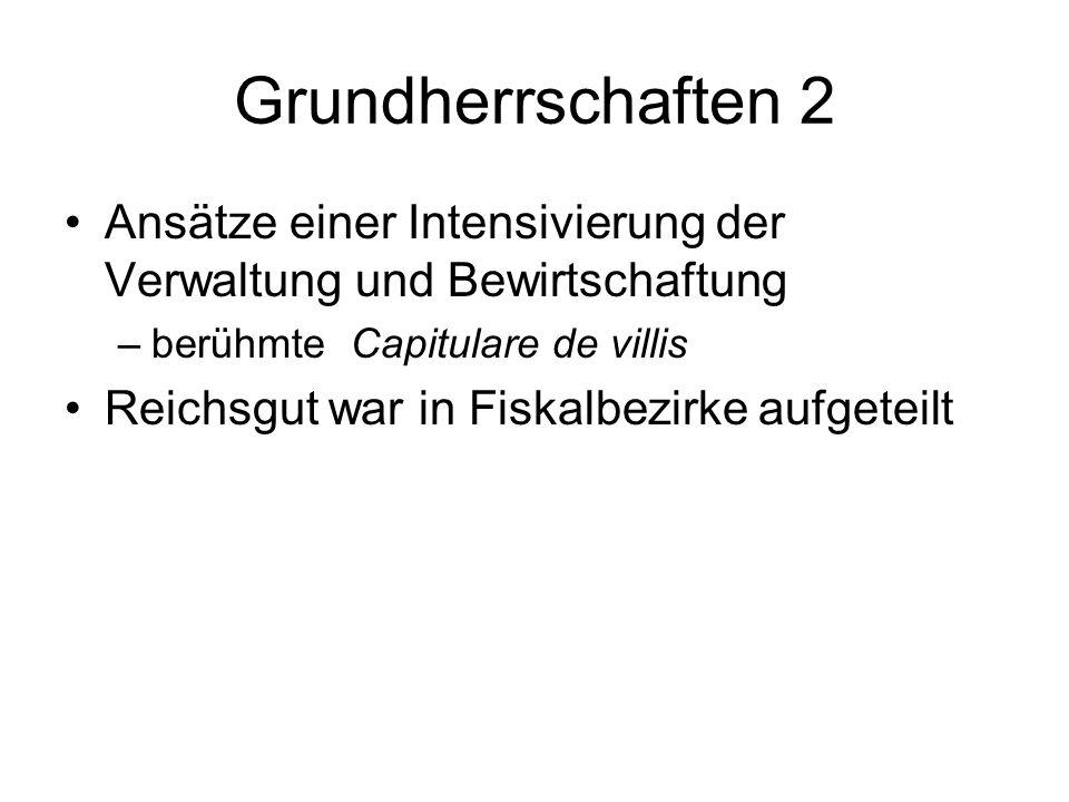 Grundherrschaften 2Ansätze einer Intensivierung der Verwaltung und Bewirtschaftung. berühmte Capitulare de villis.