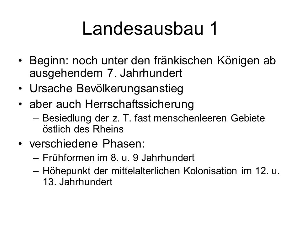 Landesausbau 1 Beginn: noch unter den fränkischen Königen ab ausgehendem 7. Jahrhundert. Ursache Bevölkerungsanstieg.