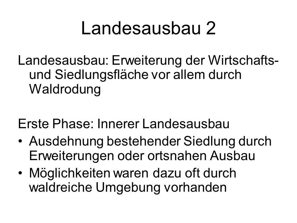 Landesausbau 2 Landesausbau: Erweiterung der Wirtschafts- und Siedlungsfläche vor allem durch Waldrodung.