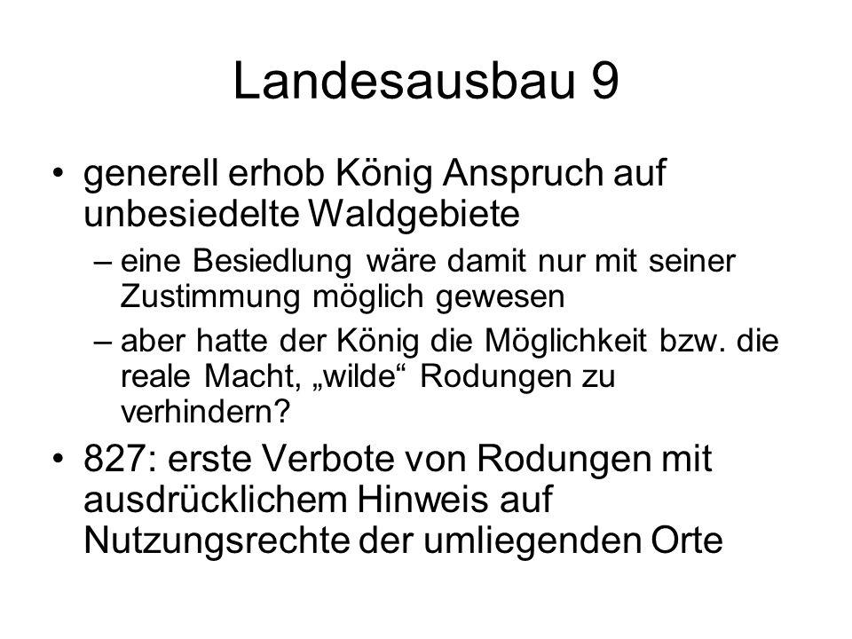 Landesausbau 9 generell erhob König Anspruch auf unbesiedelte Waldgebiete. eine Besiedlung wäre damit nur mit seiner Zustimmung möglich gewesen.