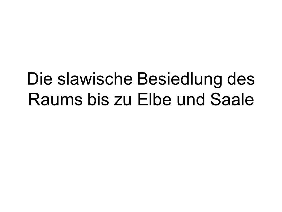 Die slawische Besiedlung des Raums bis zu Elbe und Saale