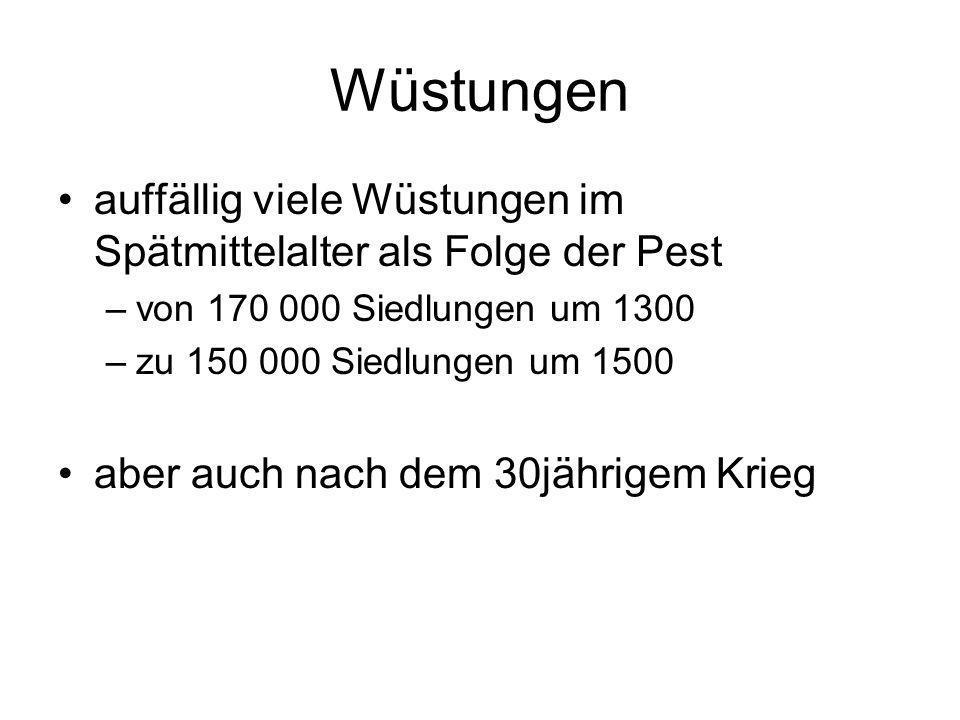 Wüstungen auffällig viele Wüstungen im Spätmittelalter als Folge der Pest. von 170 000 Siedlungen um 1300.