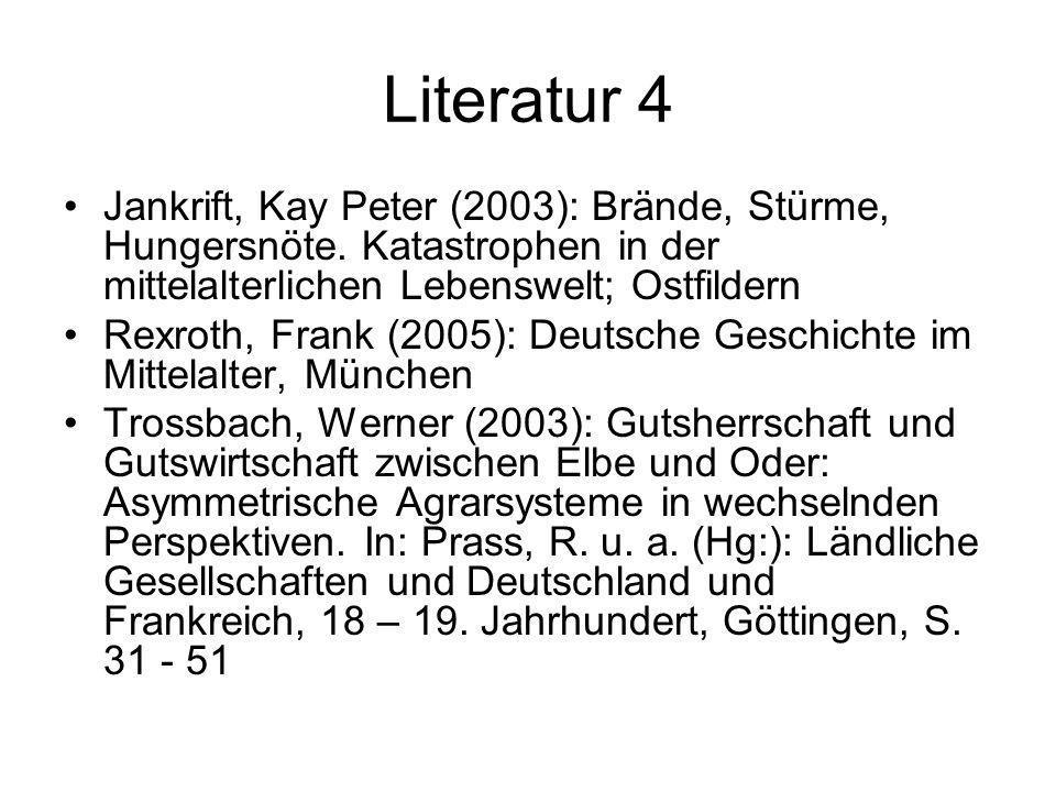 Literatur 4 Jankrift, Kay Peter (2003): Brände, Stürme, Hungersnöte. Katastrophen in der mittelalterlichen Lebenswelt; Ostfildern.
