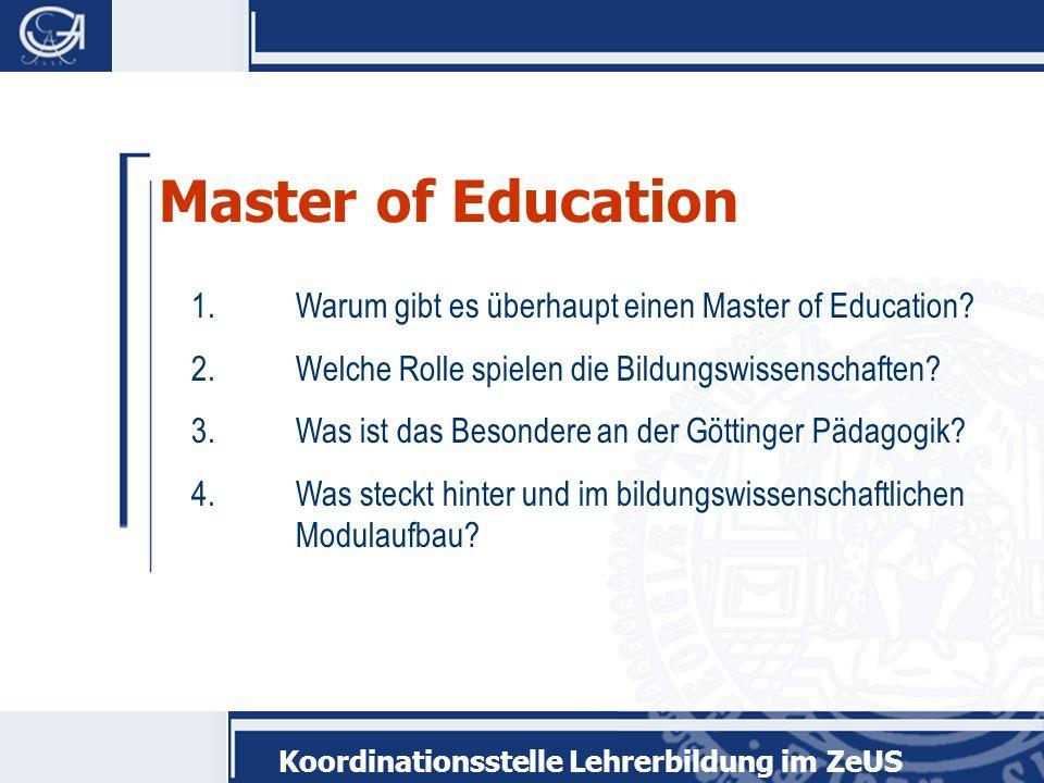 Master of Education 1. Warum gibt es überhaupt einen Master of Education 2. Welche Rolle spielen die Bildungswissenschaften