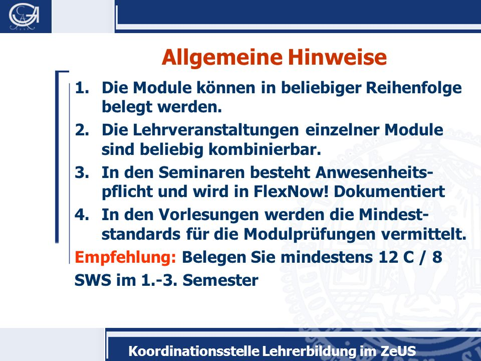Allgemeine Hinweise Die Module können in beliebiger Reihenfolge belegt werden. Die Lehrveranstaltungen einzelner Module sind beliebig kombinierbar.
