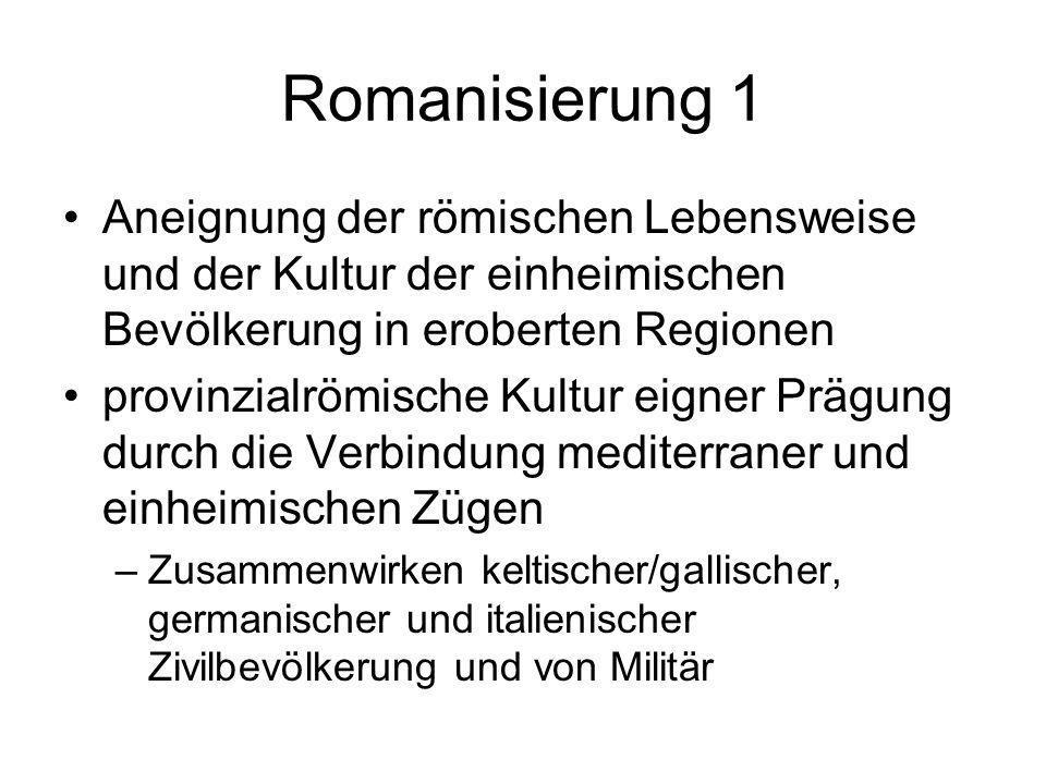 Romanisierung 1 Aneignung der römischen Lebensweise und der Kultur der einheimischen Bevölkerung in eroberten Regionen.