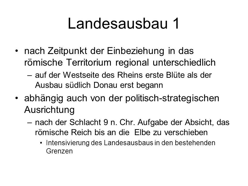 Landesausbau 1 nach Zeitpunkt der Einbeziehung in das römische Territorium regional unterschiedlich.