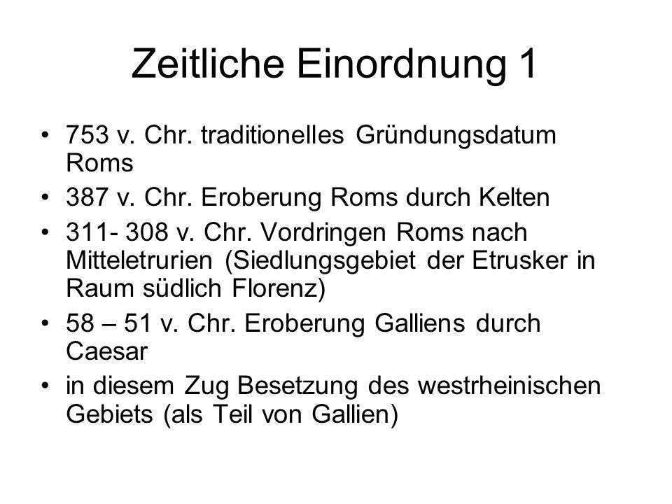 Zeitliche Einordnung 1 753 v. Chr. traditionelles Gründungsdatum Roms