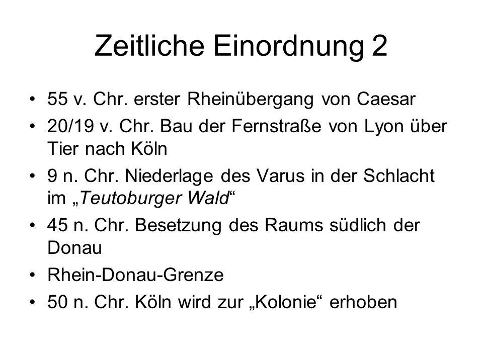 Zeitliche Einordnung 2 55 v. Chr. erster Rheinübergang von Caesar