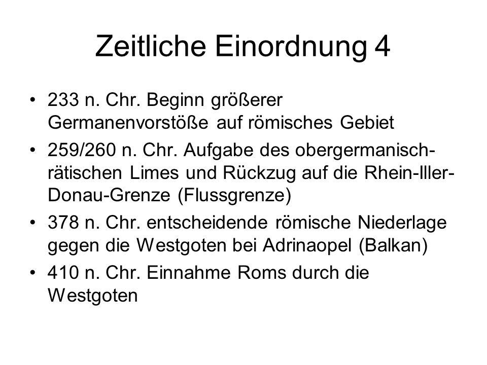 Zeitliche Einordnung 4 233 n. Chr. Beginn größerer Germanenvorstöße auf römisches Gebiet.