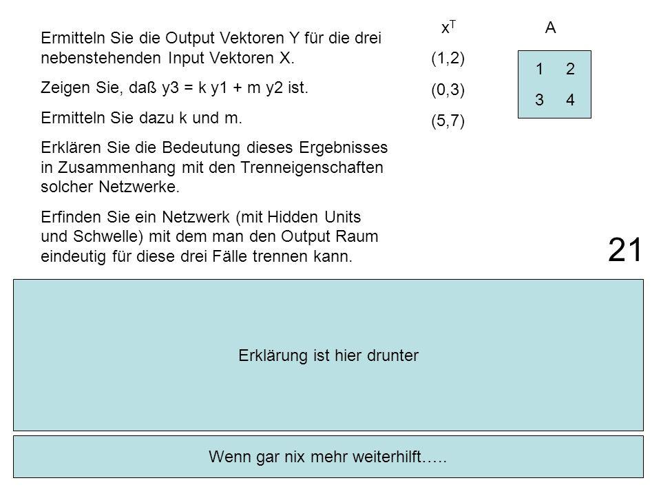 xT A. Ermitteln Sie die Output Vektoren Y für die drei nebenstehenden Input Vektoren X. Zeigen Sie, daß y3 = k y1 + m y2 ist.