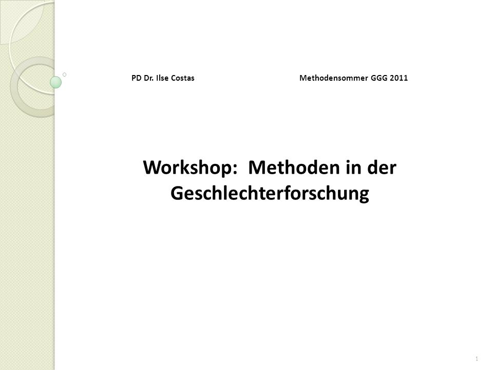 PD Dr. Ilse Costas Methodensommer GGG 2011 Workshop: Methoden in der Geschlechterforschung