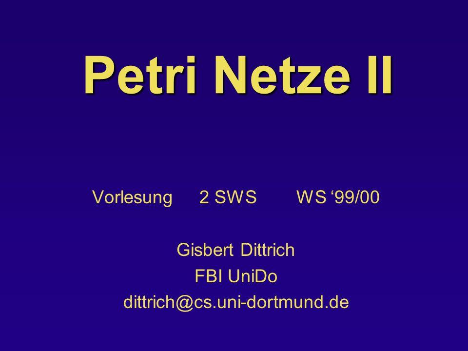 Petri Netze II Vorlesung 2 SWS WS '99/00 Gisbert Dittrich FBI UniDo