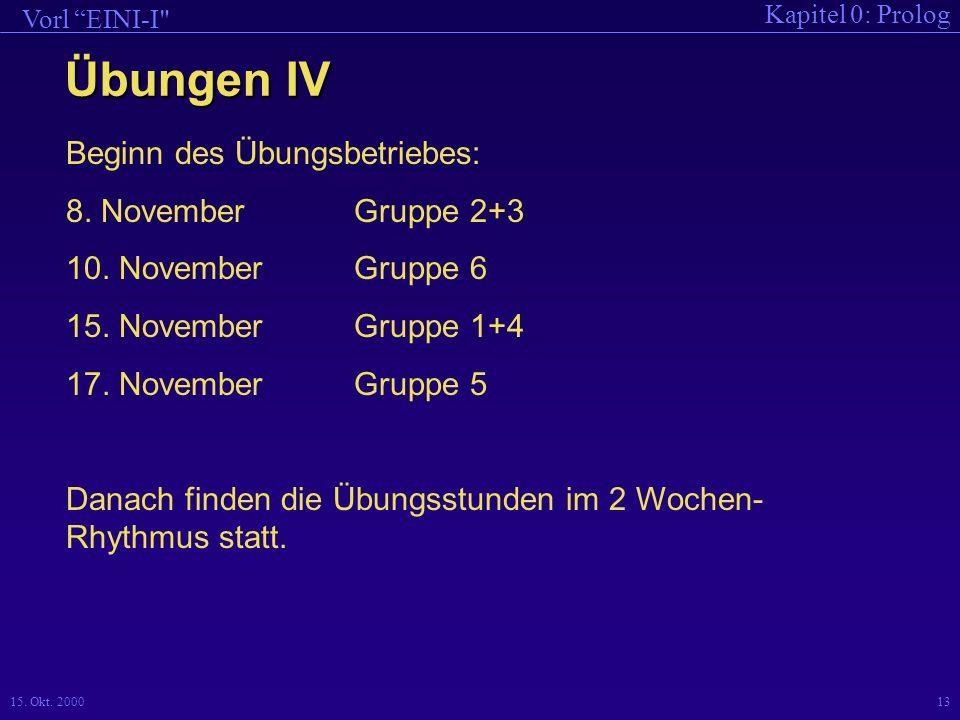 Übungen IV Beginn des Übungsbetriebes: 8. November Gruppe 2+3