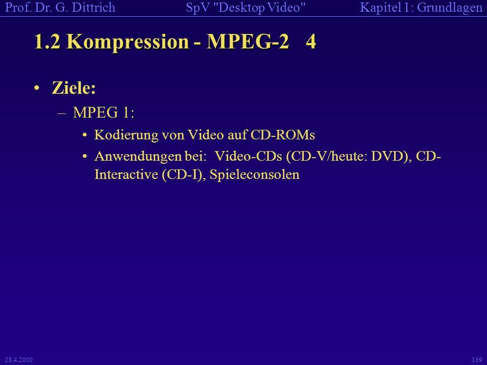 1.2 Kompression - MPEG-2 4 Ziele: MPEG 1: