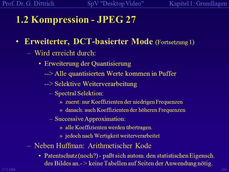 1.2 Kompression - JPEG 27 Erweiterter, DCT-basierter Mode (Fortsetzung 1) Wird erreicht durch: Erweiterung der Quantisierung.