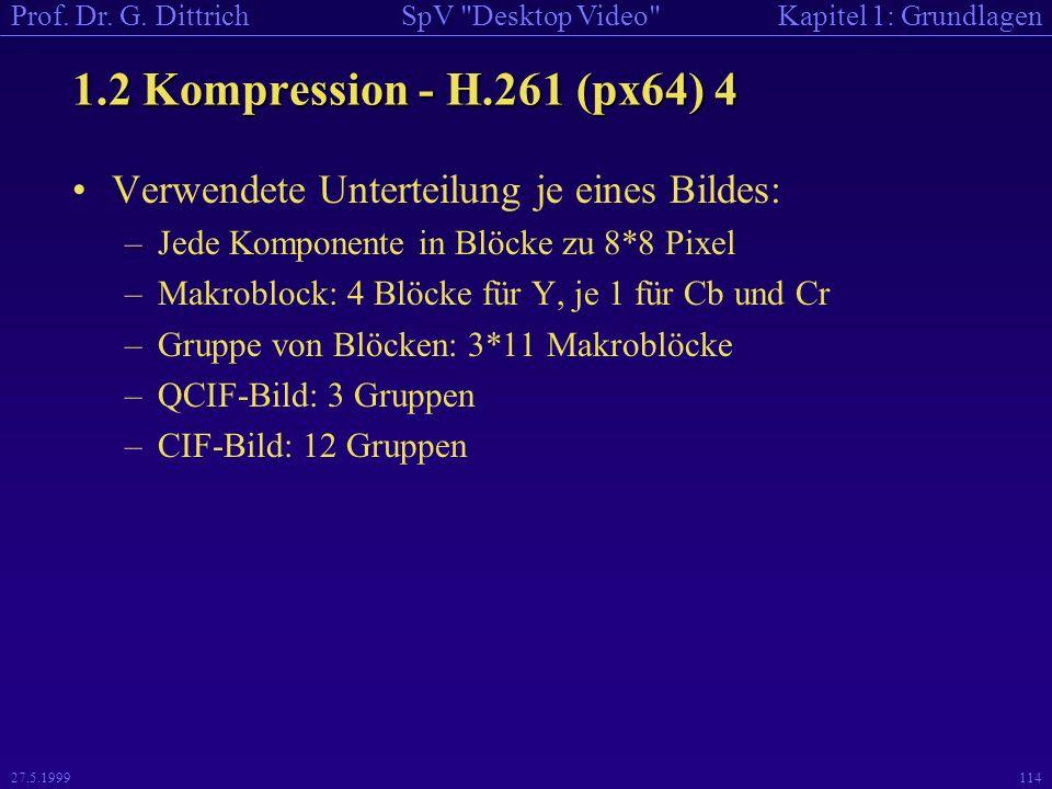 1.2 Kompression - H.261 (px64) 4 Verwendete Unterteilung je eines Bildes: Jede Komponente in Blöcke zu 8*8 Pixel.