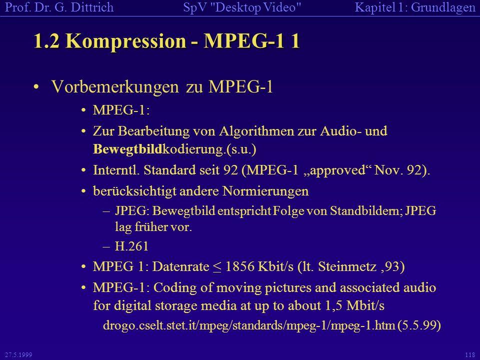 1.2 Kompression - MPEG-1 1 Vorbemerkungen zu MPEG-1 MPEG-1: