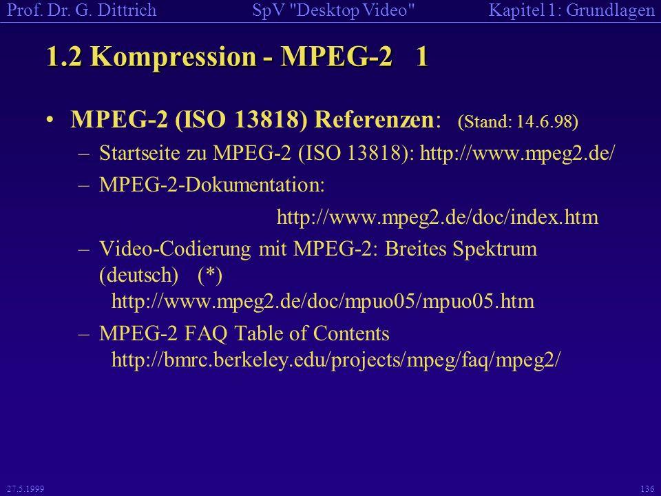 1.2 Kompression - MPEG-2 1 MPEG-2 (ISO 13818) Referenzen: (Stand: 14.6.98) Startseite zu MPEG-2 (ISO 13818): http://www.mpeg2.de/