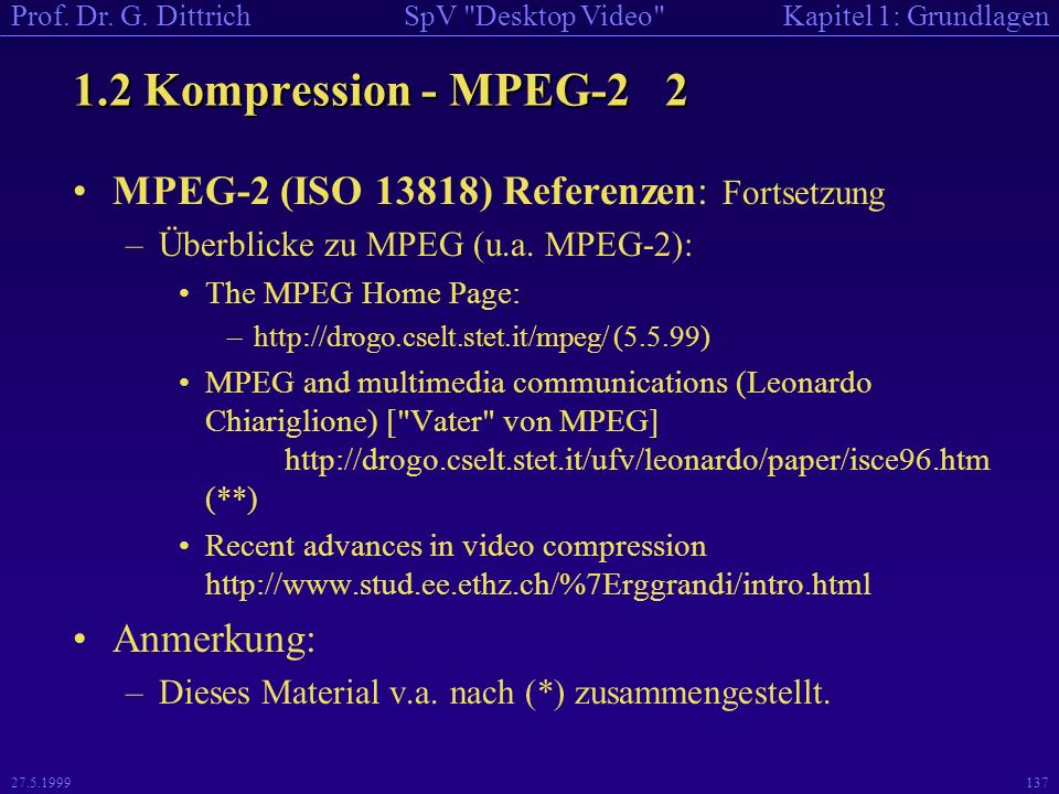 1.2 Kompression - MPEG-2 2 MPEG-2 (ISO 13818) Referenzen: Fortsetzung