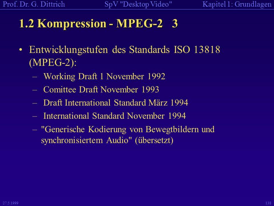 1.2 Kompression - MPEG-2 3 Entwicklungstufen des Standards ISO 13818 (MPEG-2): Working Draft 1 November 1992.