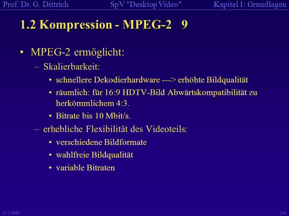 1.2 Kompression - MPEG-2 9 MPEG-2 ermöglicht: Skalierbarkeit: