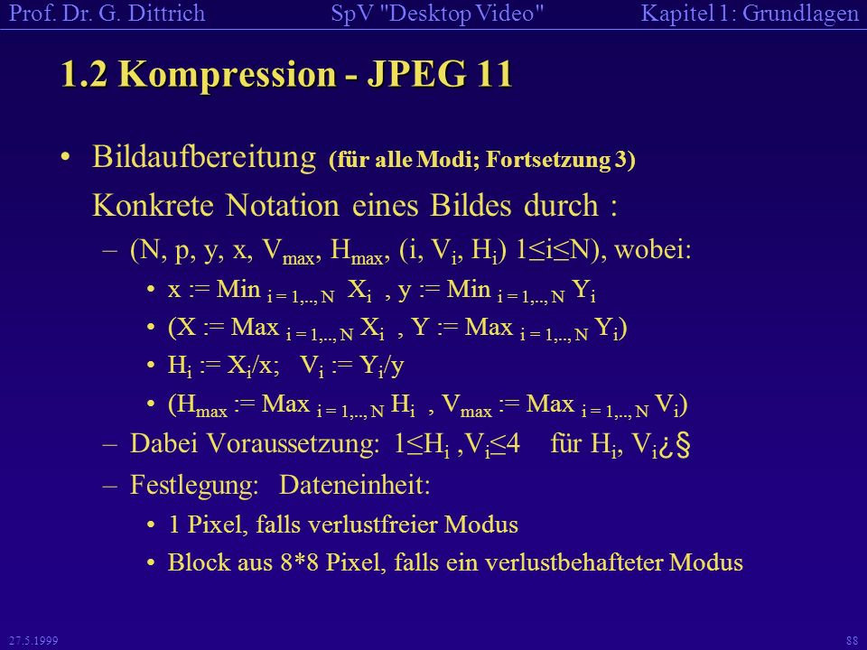 1.2 Kompression - JPEG 11 Bildaufbereitung (für alle Modi; Fortsetzung 3) Konkrete Notation eines Bildes durch :