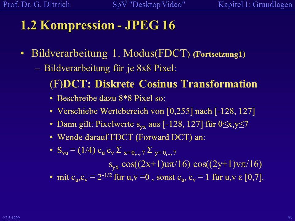 1.2 Kompression - JPEG 16 Bildverarbeitung 1. Modus(FDCT) (Fortsetzung1) Bildverarbeitung für je 8x8 Pixel: