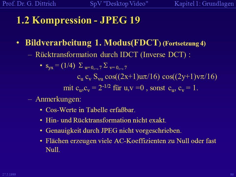 1.2 Kompression - JPEG 19 Bildverarbeitung 1. Modus(FDCT) (Fortsetzung 4) Rücktransformation durch IDCT (Inverse DCT) :