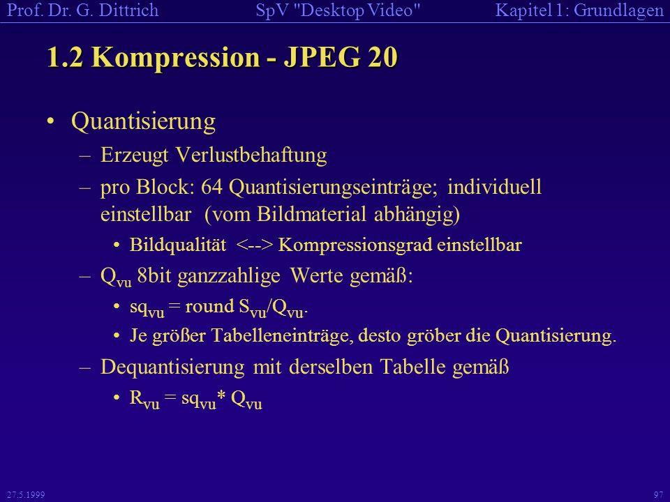 1.2 Kompression - JPEG 20 Quantisierung Erzeugt Verlustbehaftung