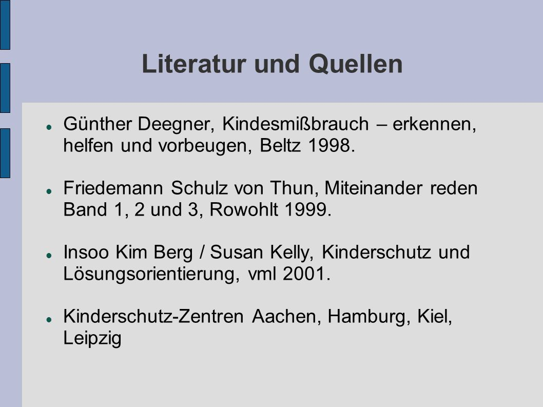 Literatur und Quellen Günther Deegner, Kindesmißbrauch – erkennen, helfen und vorbeugen, Beltz 1998.