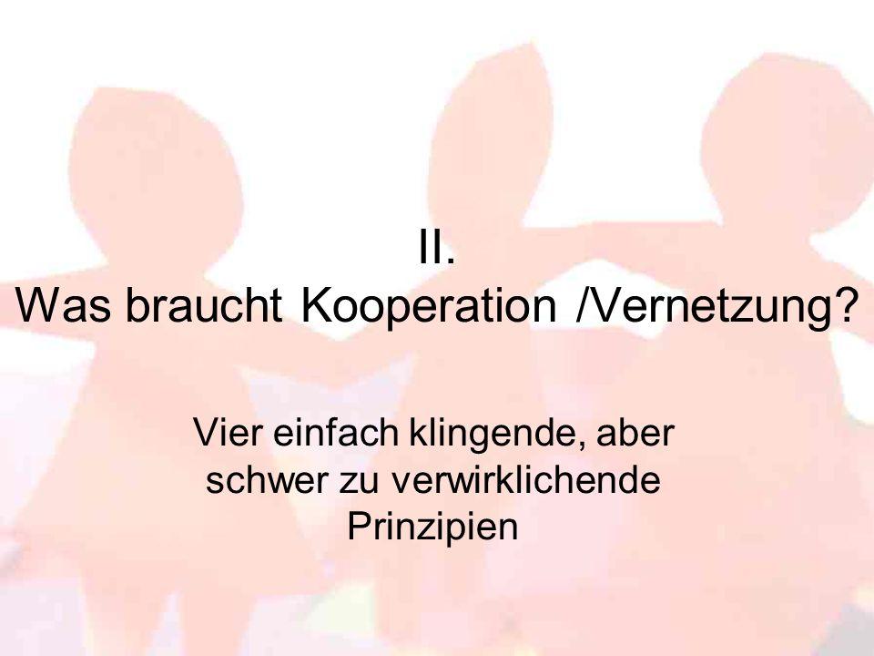 II. Was braucht Kooperation /Vernetzung