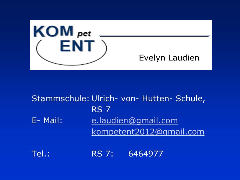 Evelyn Laudien Stammschule: Ulrich- von- Hutten- Schule, RS 7 E- Mail: e.laudien@gmail.com kompetent2012@gmail.com Tel.: RS 7: 6464977.
