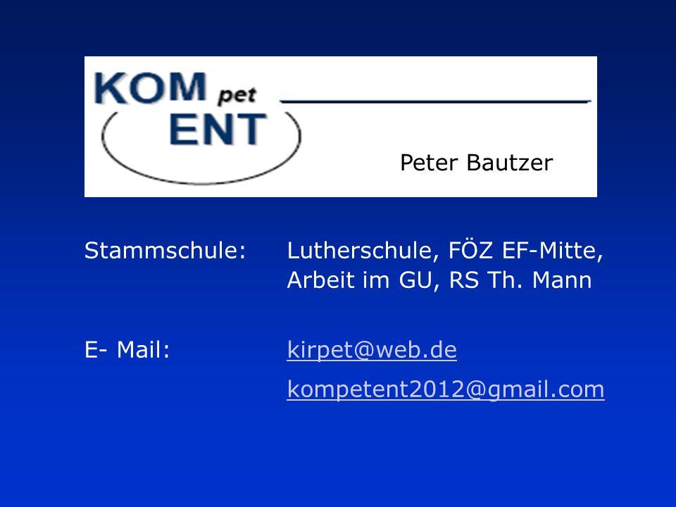 Peter Bautzer Stammschule: Lutherschule, FÖZ EF-Mitte, Arbeit im GU, RS Th. Mann. E- Mail: kirpet@web.de.