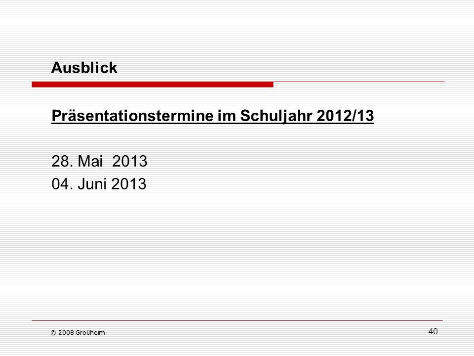 Präsentationstermine im Schuljahr 2012/13 28. Mai 2013 04. Juni 2013