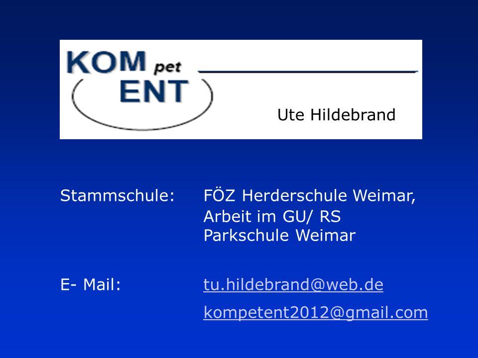 Ute Hildebrand Stammschule: FÖZ Herderschule Weimar, Arbeit im GU/ RS Parkschule Weimar. E- Mail: tu.hildebrand@web.de.