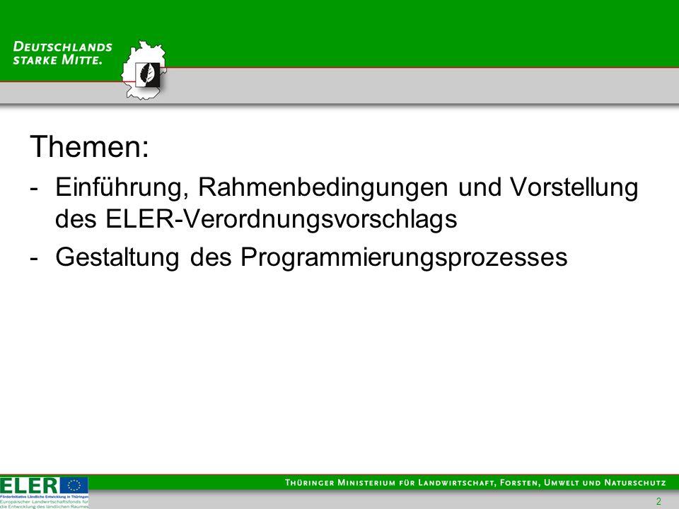 Themen: Einführung, Rahmenbedingungen und Vorstellung des ELER-Verordnungsvorschlags.