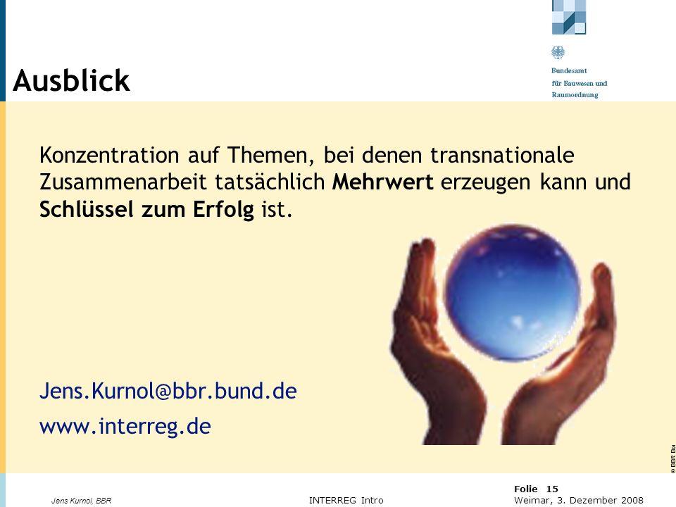 Ausblick Konzentration auf Themen, bei denen transnationale Zusammenarbeit tatsächlich Mehrwert erzeugen kann und Schlüssel zum Erfolg ist.