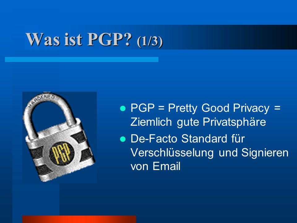 Was ist PGP. (1/3) PGP = Pretty Good Privacy = Ziemlich gute Privatsphäre.