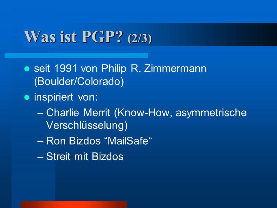 Was ist PGP (2/3) seit 1991 von Philip R. Zimmermann (Boulder/Colorado) inspiriert von: Charlie Merrit (Know-How, asymmetrische Verschlüsselung)