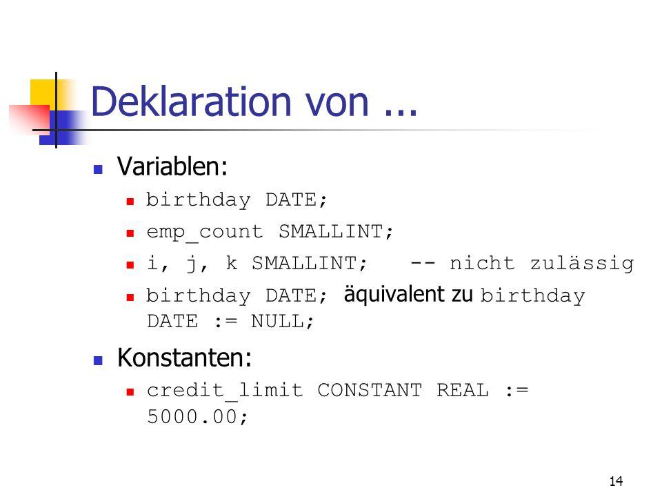 Deklaration von ... Variablen: Konstanten: birthday DATE;