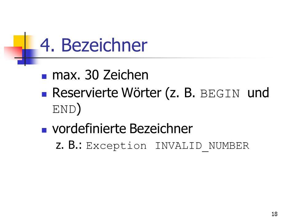 4. Bezeichner max. 30 Zeichen Reservierte Wörter (z. B. BEGIN und END)