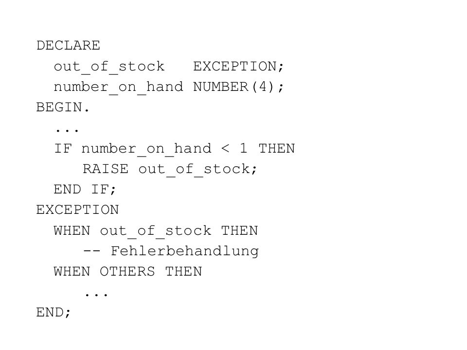 DECLARE out_of_stock EXCEPTION; number_on_hand NUMBER(4); BEGIN. ... IF number_on_hand < 1 THEN.