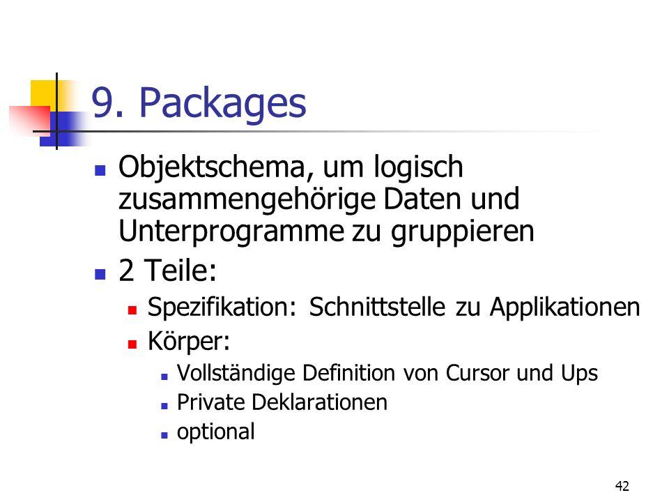 9. Packages Objektschema, um logisch zusammengehörige Daten und Unterprogramme zu gruppieren. 2 Teile: