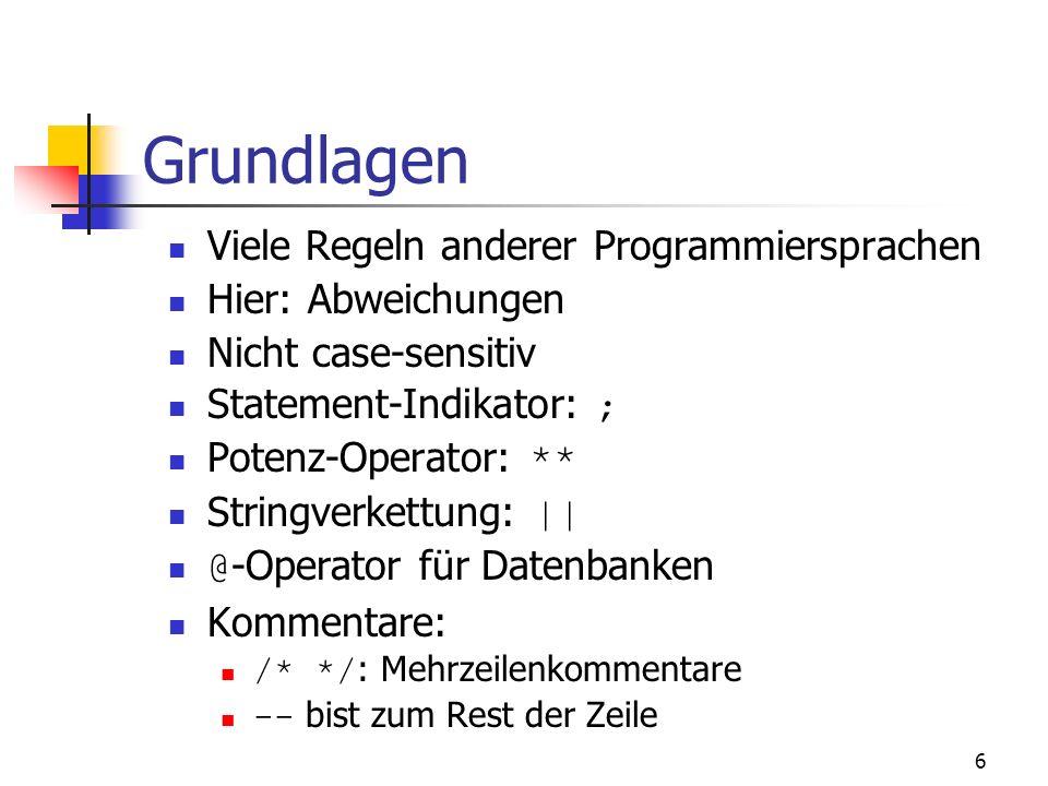 Grundlagen Viele Regeln anderer Programmiersprachen Hier: Abweichungen