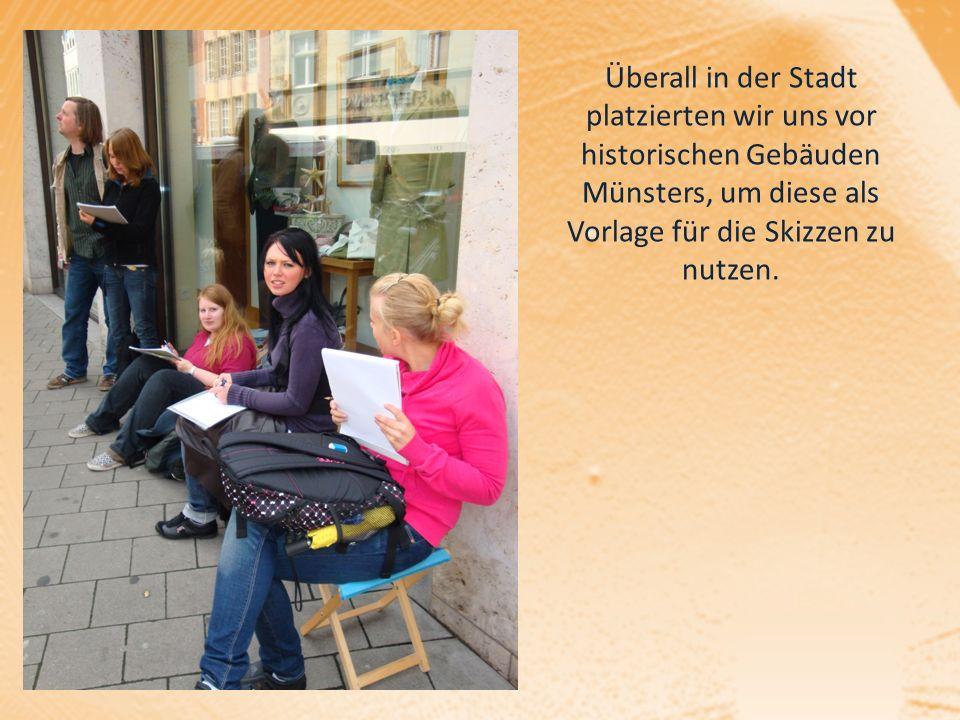 Überall in der Stadt platzierten wir uns vor historischen Gebäuden Münsters, um diese als Vorlage für die Skizzen zu nutzen.