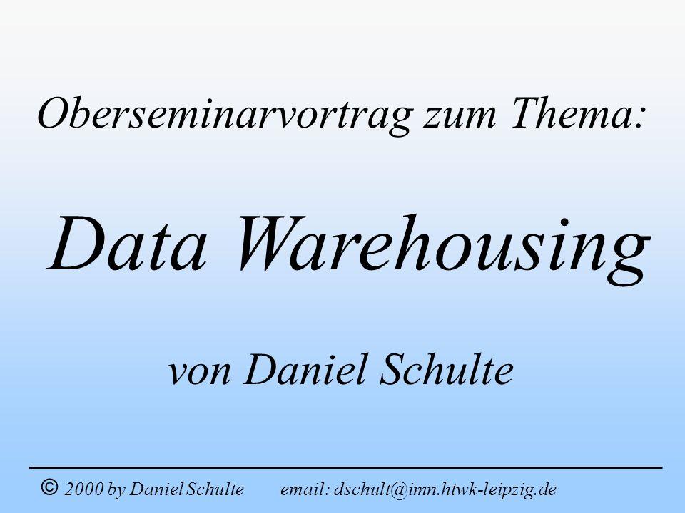 Data Warehousing Oberseminarvortrag zum Thema: von Daniel Schulte